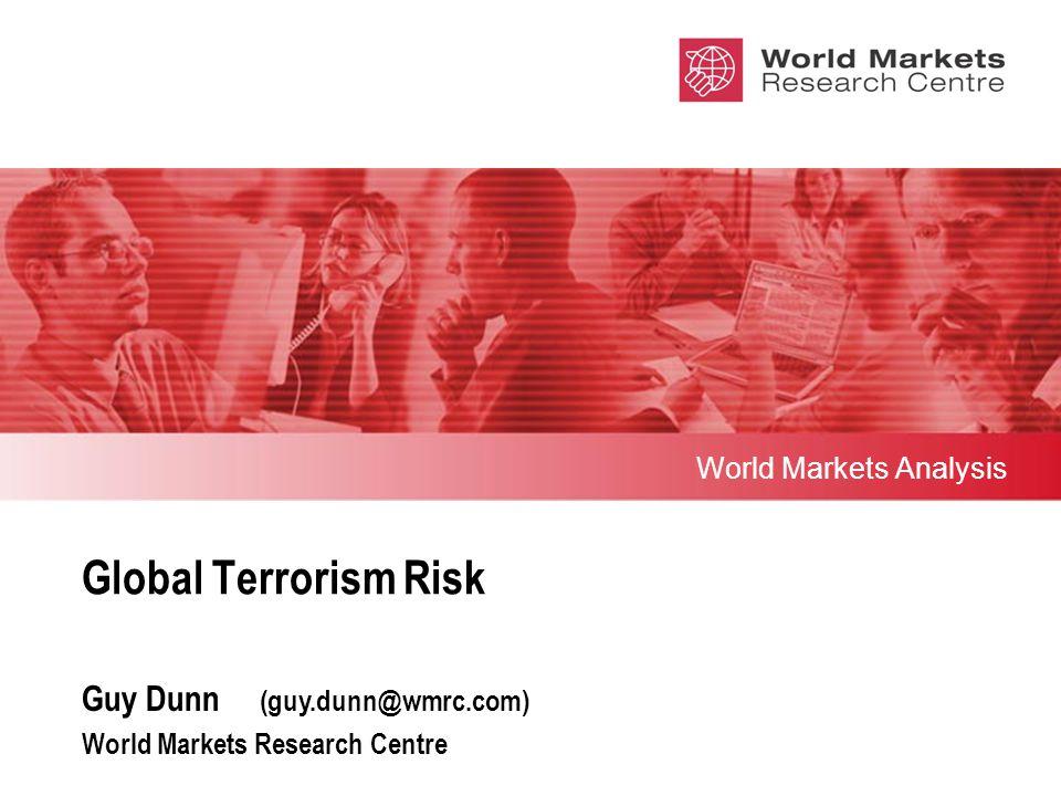 Global Terrorism Risk World Markets Analysis Guy Dunn (guy.dunn@wmrc.com) World Markets Research Centre