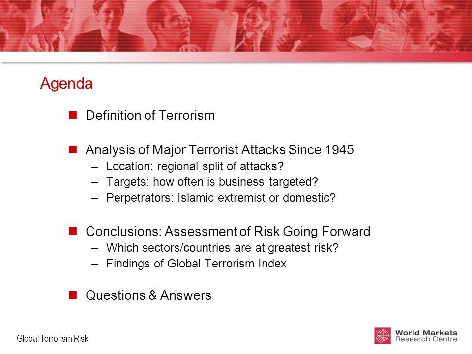 Global Terrorism Risk Agenda nDefinition of Terrorism nAnalysis of Major Terrorist Attacks Since 1945 –Location: regional split of attacks.