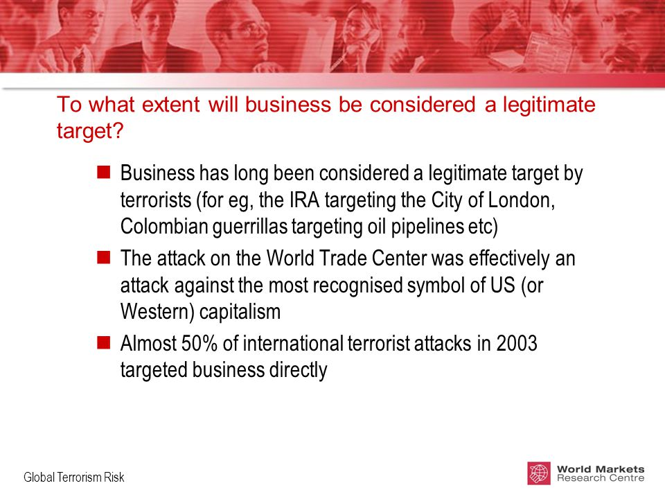 Global Terrorism Risk To what extent will business be considered a legitimate target.