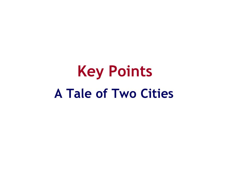 Key Points A Tale of Two Cities