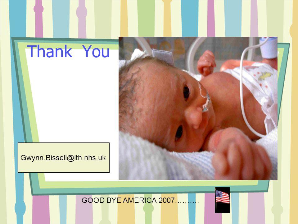 Thank You GOOD BYE AMERICA 2007………. Gwynn.Bissell@lth.nhs.uk