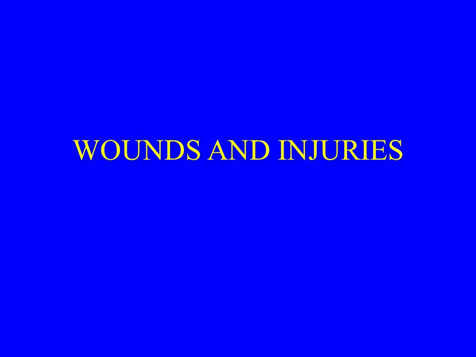WOUNDS AND INJURIES