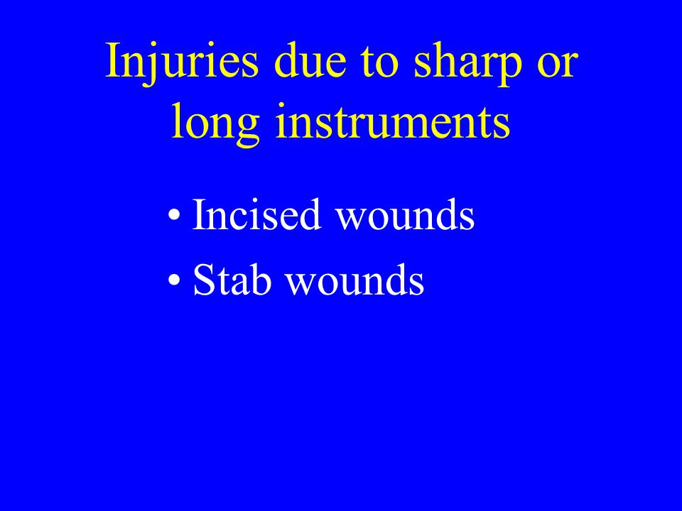 Injuries due to sharp or long instruments Incised wounds Stab wounds