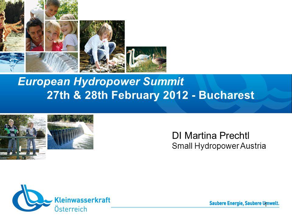 European Hydropower Summit 27th & 28th February 2012 - Bucharest 1 DI Martina Prechtl Small Hydropower Austria