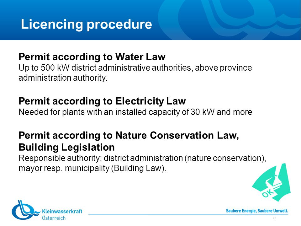 Licencing procedure 5 Permit according to Water Law Up to 500 kW district administrative authorities, above province administration authority.