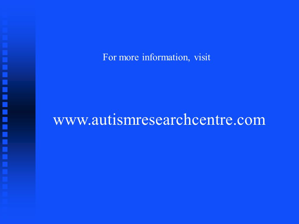 www.autismresearchcentre.com For more information, visit