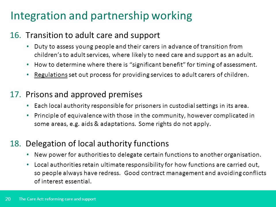 20 Integration and partnership working 16. Transition to adult care and support Duty to assess young people and their carers in advance of transition