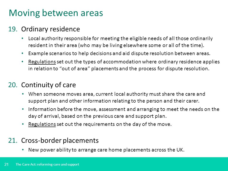 21 Moving between areas 19. Ordinary residence Local authority responsible for meeting the eligible needs of all those ordinarily resident in their ar