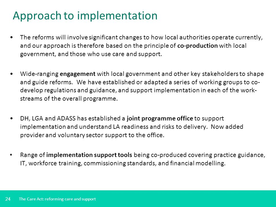 24 Approach to implementation The reforms will involve significant changes to how local authorities operate currently, and our approach is therefore b