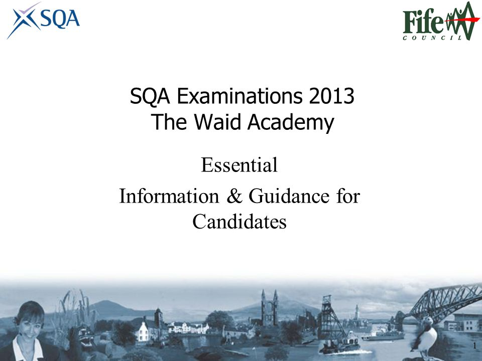 SQA Examinations 2013 The Waid Academy 1 Essential Information & Guidance for Candidates