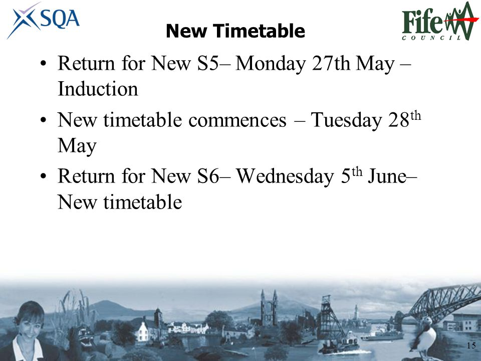 New Timetable Return for New S5– Monday 27th May – Induction New timetable commences – Tuesday 28 th May Return for New S6– Wednesday 5 th June– New timetable 15