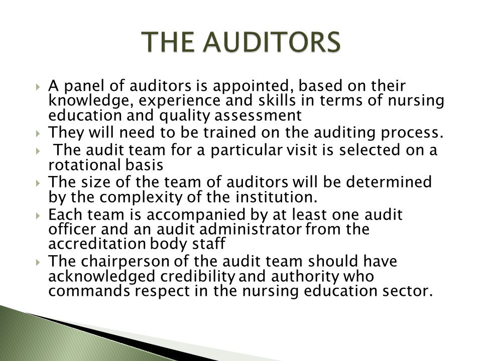  A panel of auditors is appointed, based on their knowledge, experience and skills in terms of nursing education and quality assessment  They will need to be trained on the auditing process.