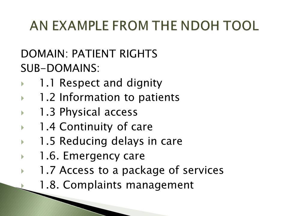 DOMAIN: PATIENT RIGHTS SUB-DOMAINS:  1.1 Respect and dignity  1.2 Information to patients  1.3 Physical access  1.4 Continuity of care  1.5 Reducing delays in care  1.6.