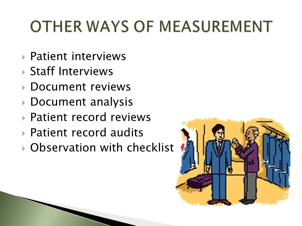  Patient interviews  Staff Interviews  Document reviews  Document analysis  Patient record reviews  Patient record audits  Observation with checklist