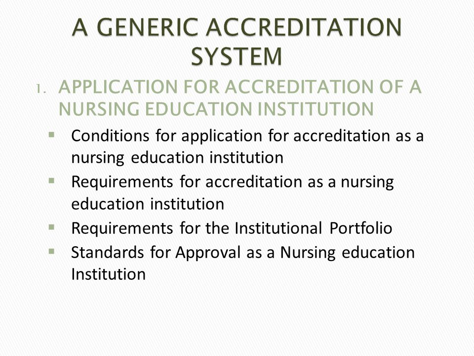 1. APPLICATION FOR ACCREDITATION OF A NURSING EDUCATION INSTITUTION  Conditions for application for accreditation as a nursing education institution
