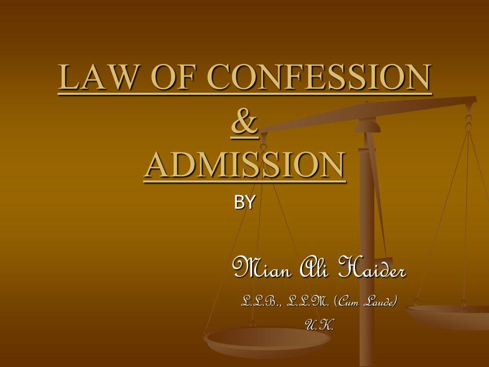 LAW OF CONFESSION & ADMISSION BY Mian Ali Haider L.L.B., L.L.M. (Cum Laude) U.K.
