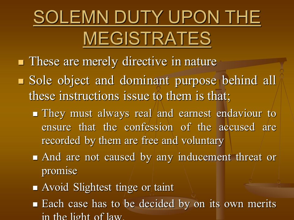 SOLEMN DUTY UPON THE MEGISTRATES These are merely directive in nature These are merely directive in nature Sole object and dominant purpose behind all