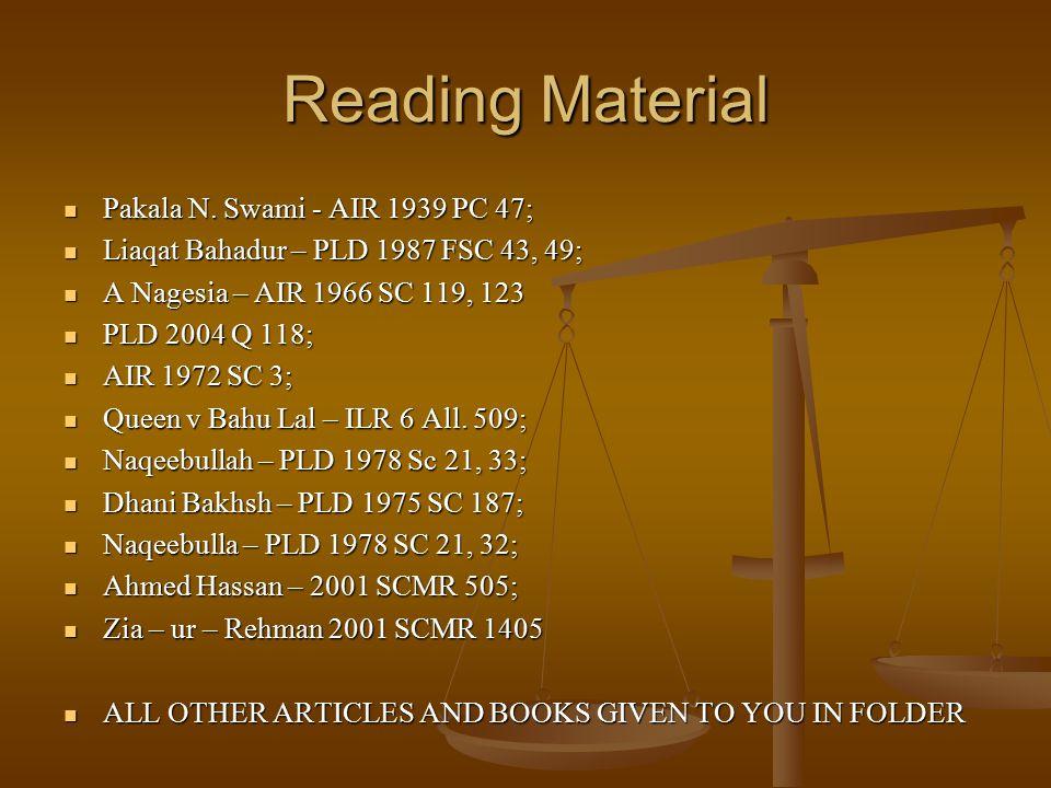 Reading Material Pakala N. Swami - AIR 1939 PC 47; Pakala N. Swami - AIR 1939 PC 47; Liaqat Bahadur – PLD 1987 FSC 43, 49; Liaqat Bahadur – PLD 1987 F