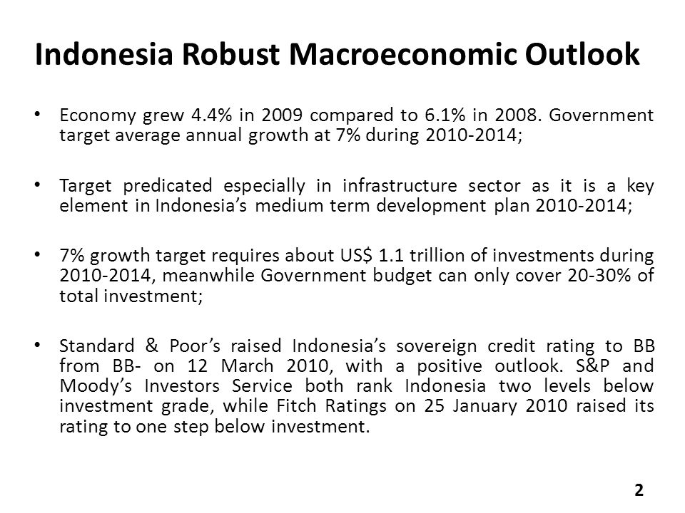 Indonesia Robust Macroeconomic Outlook Economy grew 4.4% in 2009 compared to 6.1% in 2008.