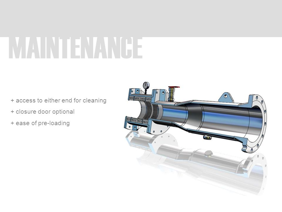 MAINTENANCE + access to either end for cleaning + closure door optional + ease of pre-loading