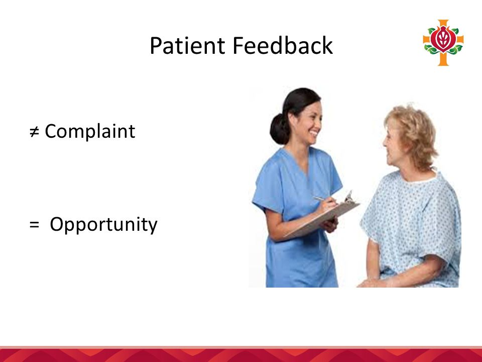 Patient Feedback ≠ Complaint = Opportunity