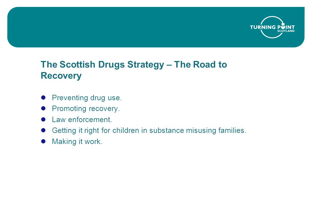 The Scottish Drugs Strategy – The Road to Recovery Preventing drug use.
