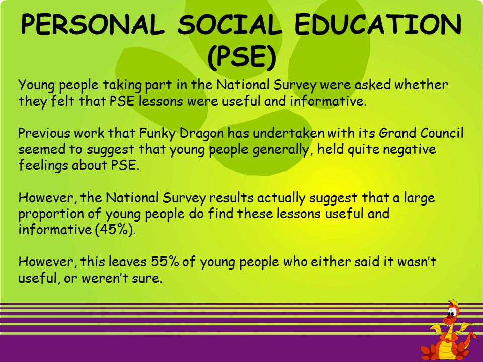 PERSONAL SOCIAL EDUCATION (PSE) Young people taking part in the National Survey were asked whether they felt that PSE lessons were useful and informat