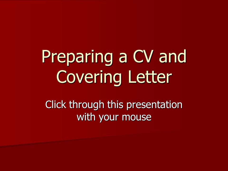 The next steps… Now, for those of you who do not have an up to date CV, let's look at producing one.