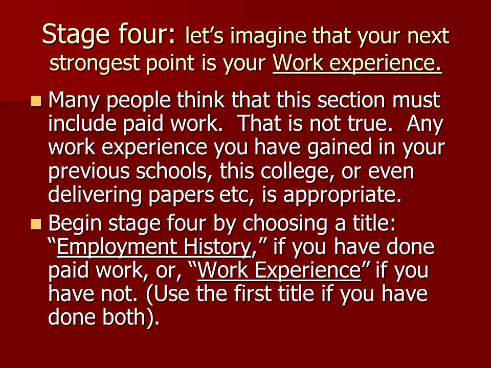 Stage four: let's imagine that your next strongest point is your Work experience. Many people think that this section must include paid work. That is