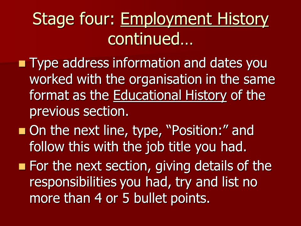 Stage four: Employment History continued… Type address information and dates you worked with the organisation in the same format as the Educational Hi