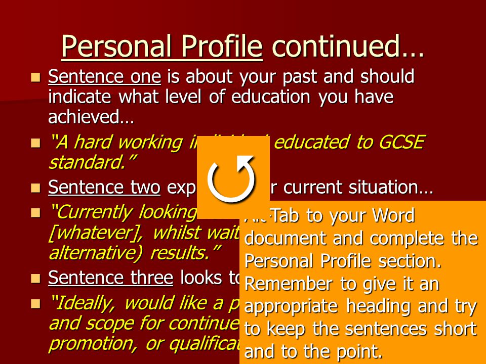 Personal Profile continued… Sentence one is about your past and should indicate what level of education you have achieved… Sentence one is about your