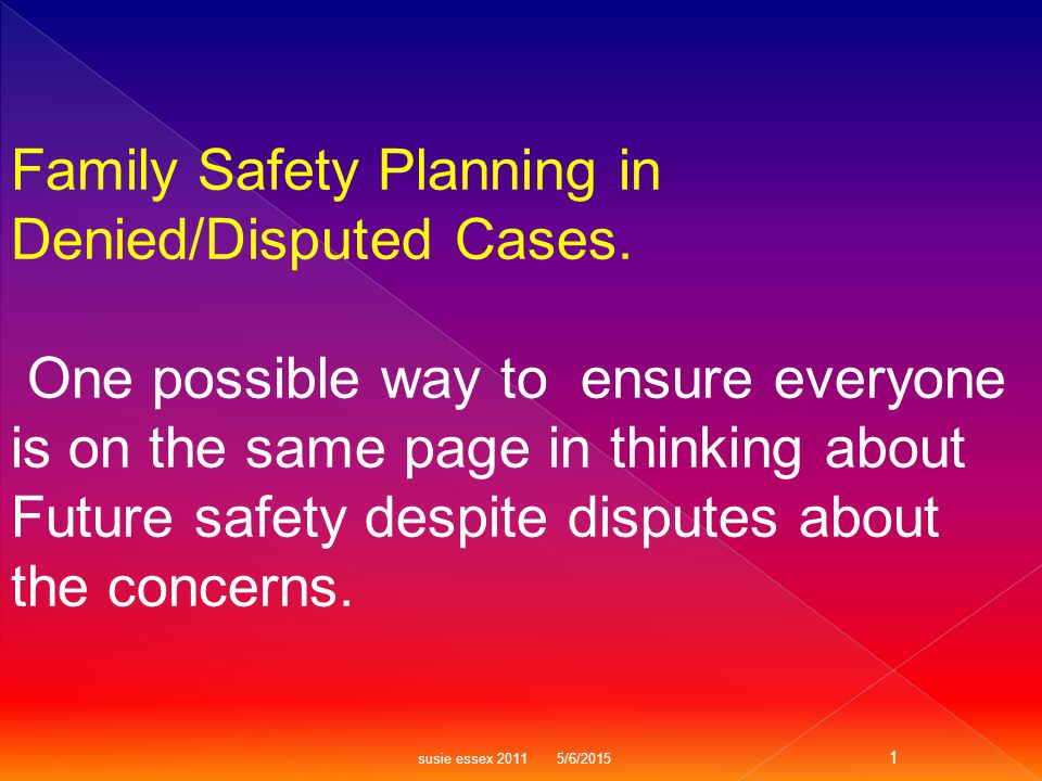  1.Creating a context for good safety planning.  2.