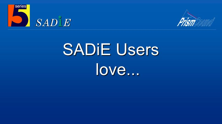 SADiE Users love...
