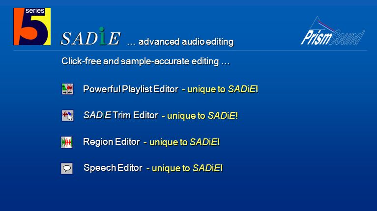 No word of a lie, once you have used SADiE all other editing systems just seem to be missing things.