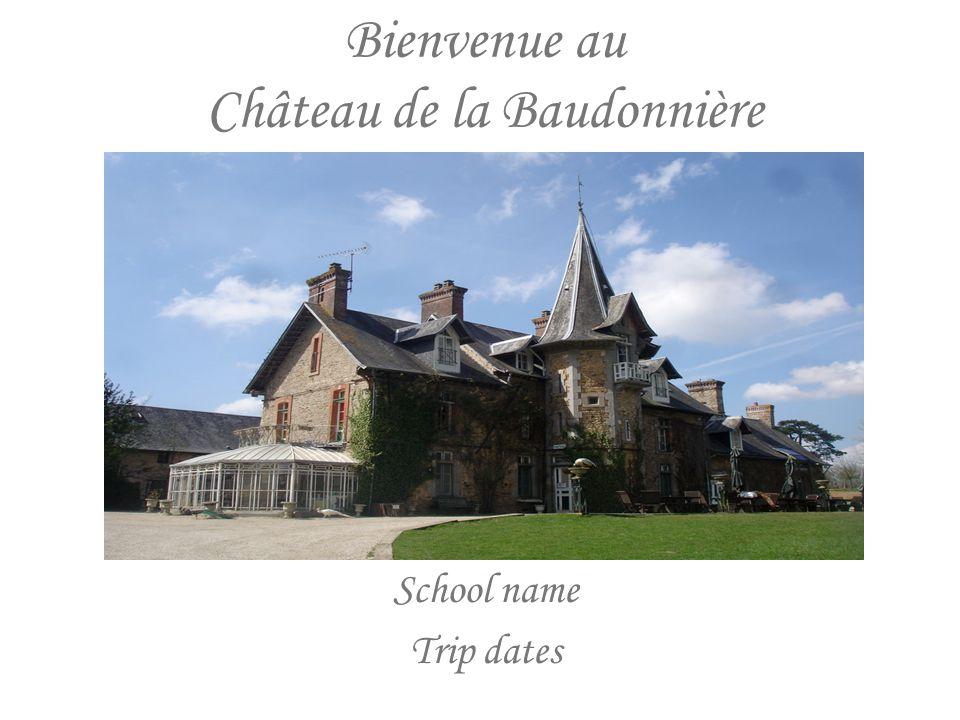 Bienvenue au Château de la Baudonnière School name Trip dates