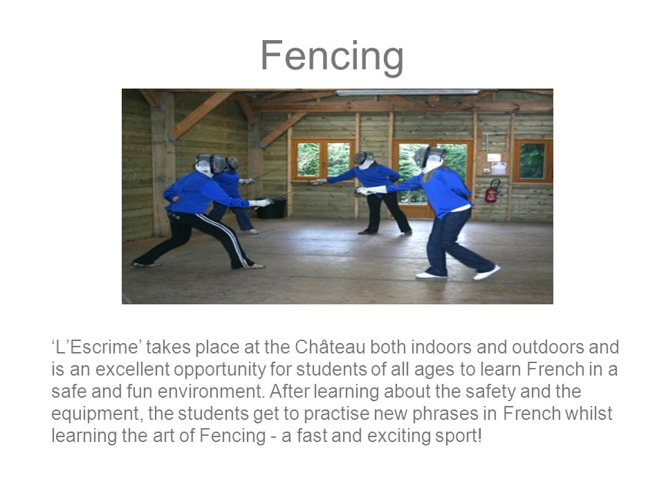 Fencing 'L'Escrime' takes place at the Château both indoors and outdoors and is an excellent opportunity for students of all ages to learn French in a safe and fun environment.