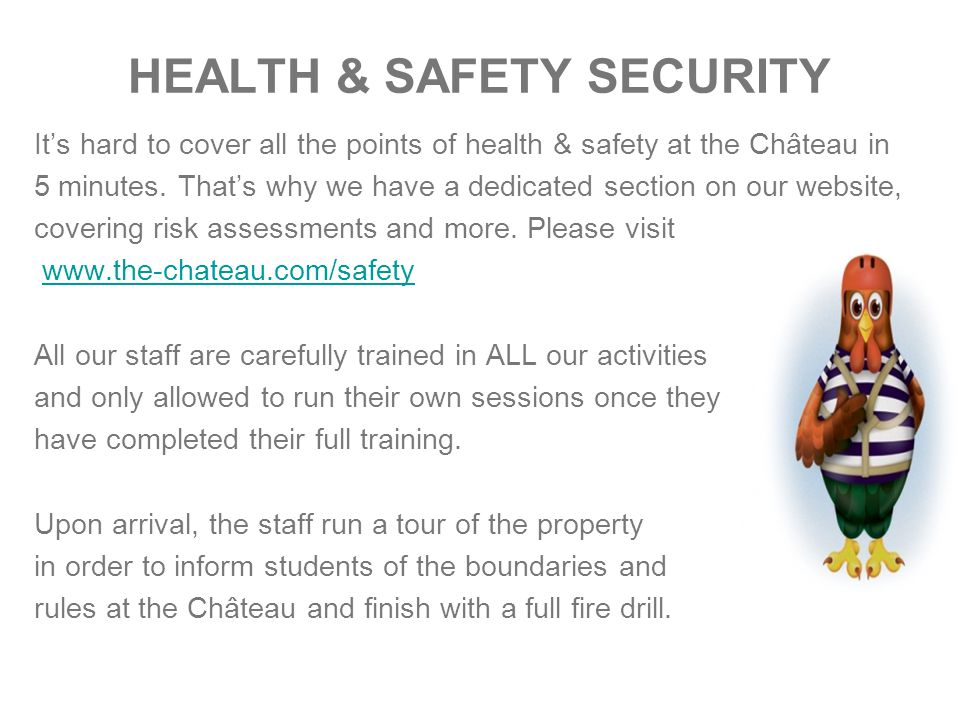 HEALTH & SAFETY SECURITY It's hard to cover all the points of health & safety at the Château in 5 minutes.