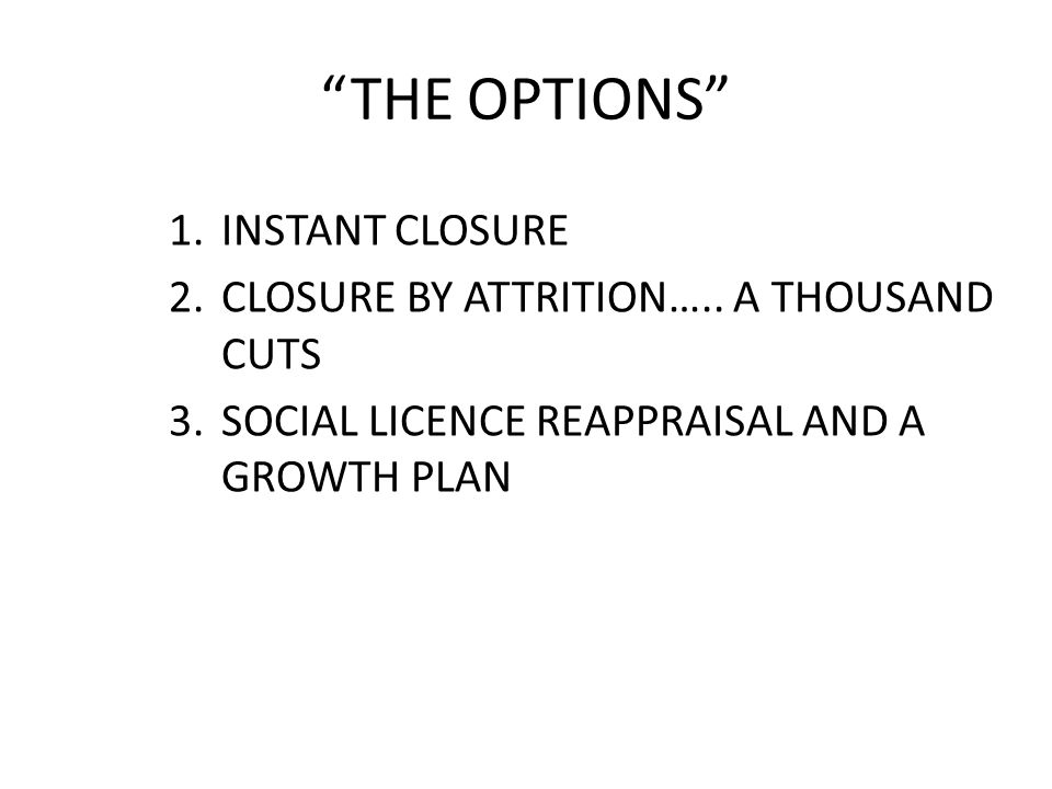 THE OPTIONS 1.INSTANT CLOSURE 2.CLOSURE BY ATTRITION…..