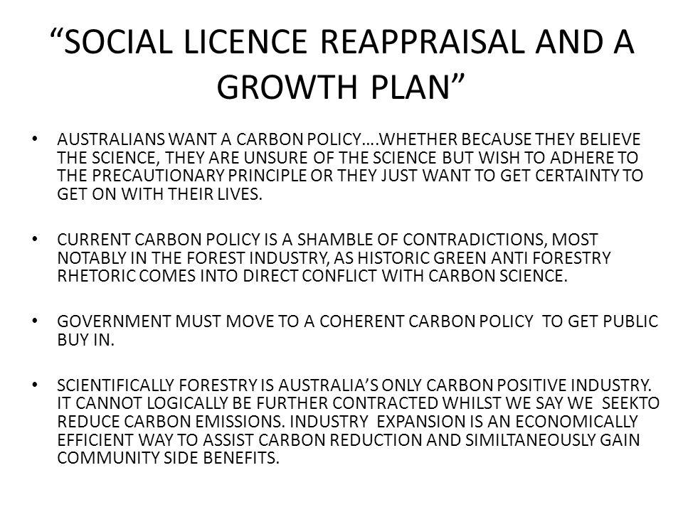 SOCIAL LICENCE REAPPRAISAL AND A GROWTH PLAN AUSTRALIANS WANT A CARBON POLICY….WHETHER BECAUSE THEY BELIEVE THE SCIENCE, THEY ARE UNSURE OF THE SCIENCE BUT WISH TO ADHERE TO THE PRECAUTIONARY PRINCIPLE OR THEY JUST WANT TO GET CERTAINTY TO GET ON WITH THEIR LIVES.
