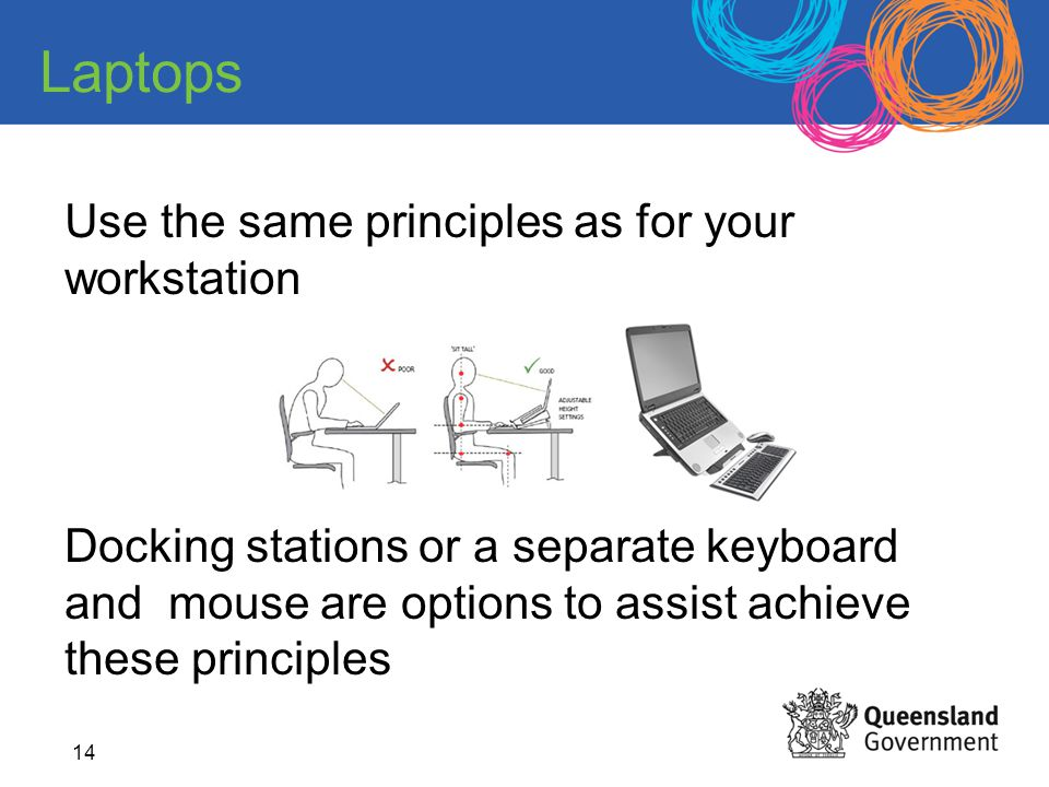 14 Use the same principles as for your workstation Docking stations or a separate keyboard and mouse are options to assist achieve these principles La