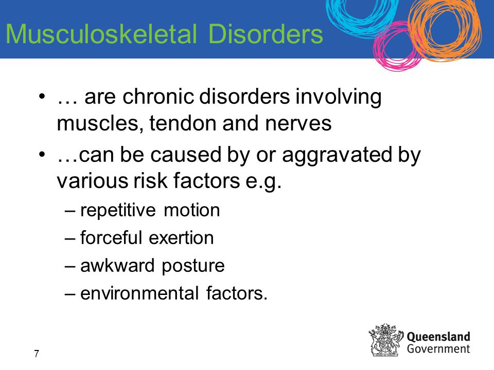 7 … are chronic disorders involving muscles, tendon and nerves …can be caused by or aggravated by various risk factors e.g. –repetitive motion –forcef