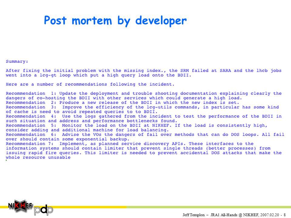 Jeff Templon – JRA1 All-Hands @ NIKHEF, 2007.02.20 - 8 Post mortem by developer