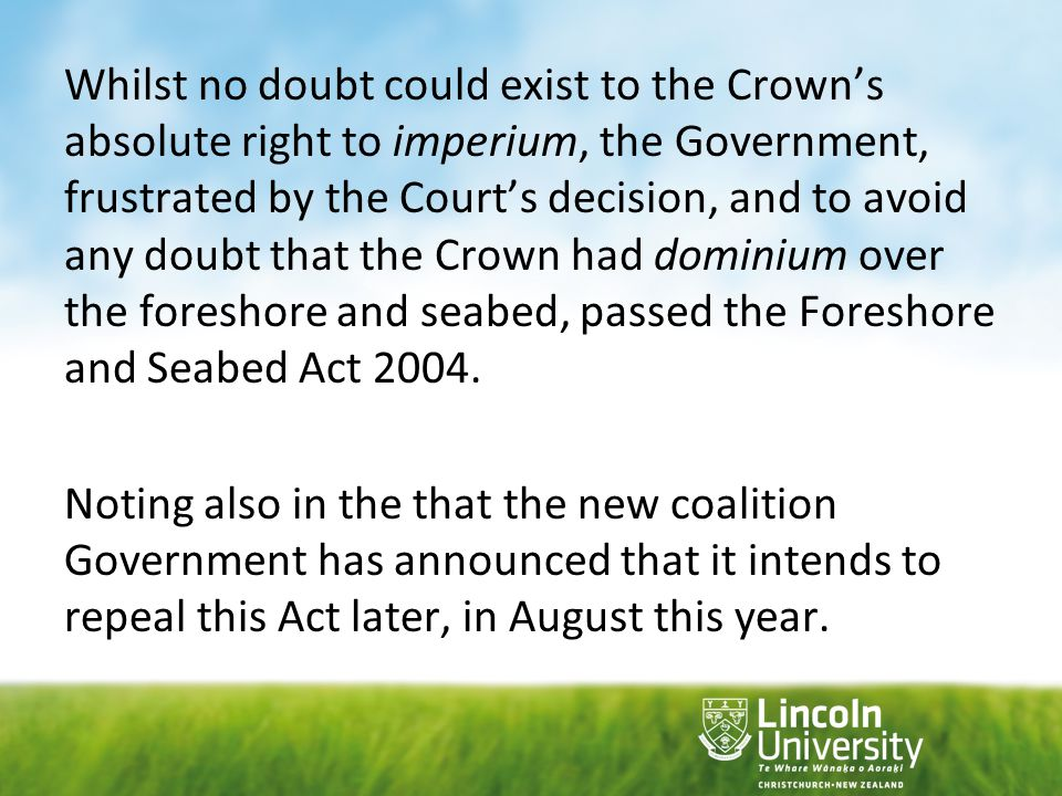Whilst no doubt could exist to the Crown's absolute right to imperium, the Government, frustrated by the Court's decision, and to avoid any doubt that