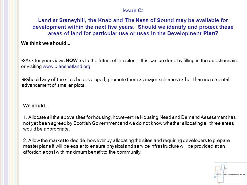 Issue C: Land at Staneyhill, the Knab and The Ness of Sound may be available for development within the next five years.