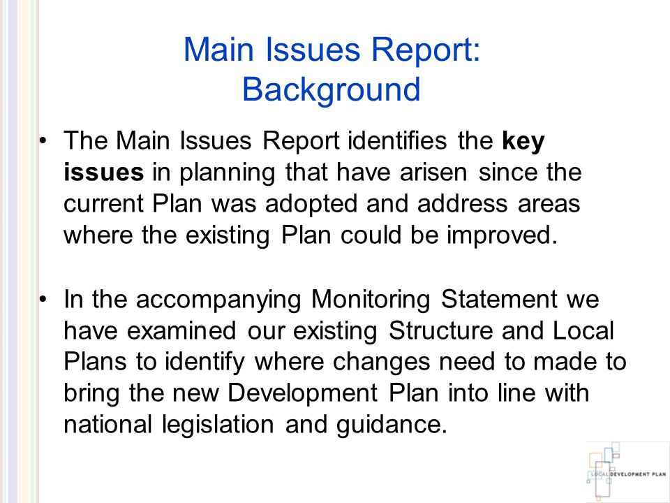 Main Issues Report: Maps in Main Issues Reports are often Illustrative, defining development themes rather than being specific about site boundaries.