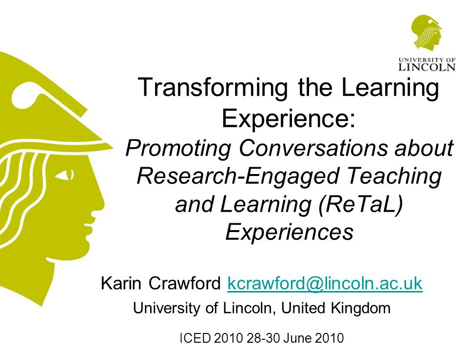 Transforming the Learning Experience: Promoting Conversations about Research-Engaged Teaching and Learning (ReTaL) Experiences Karin Crawford kcrawfor