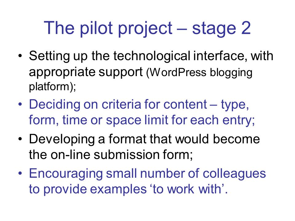 The pilot project – stage 2 Setting up the technological interface, with appropriate support (WordPress blogging platform); Deciding on criteria for c
