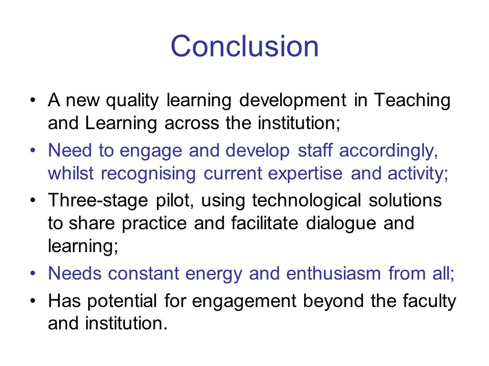 Conclusion A new quality learning development in Teaching and Learning across the institution; Need to engage and develop staff accordingly, whilst re