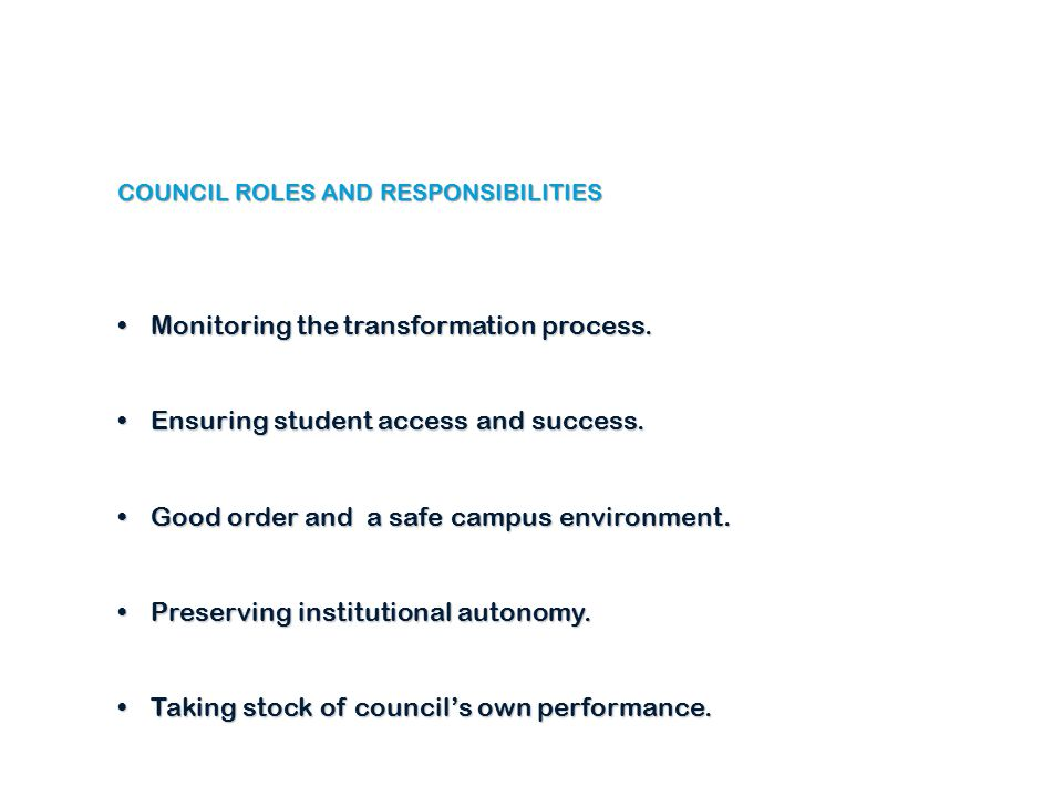 COUNCIL ROLES AND RESPONSIBILITIES Monitoring the transformation process.Monitoring the transformation process.