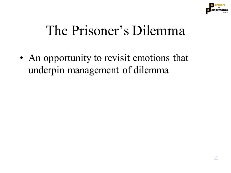The Prisoner's Dilemma An opportunity to revisit emotions that underpin management of dilemma w